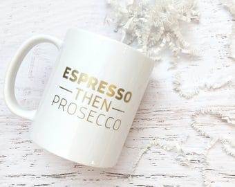Espresso then Prosecco Gold Foil Ceramic Mug - 11 oz. - Modern, For the Home, Apartment, Kitchen, Gift, for Her, Funny, Friend, Coffee, Wine