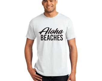 Aloha Beaches Shirt - T-Shirt. Mens Tee. Black, White, Grey Summer, Vacation, Hawaii, Beach