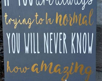 If you are always trying to be normal you will never know how amazing you can be, inspiration, Maya Angelou, Wood Sign, ready to ship