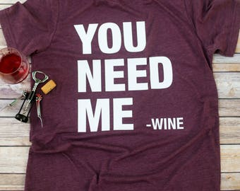 You Need Me - Wine - T-shirt