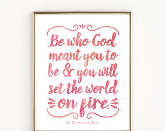 Be Who God Meant You To Be | St. Catherine of Siena Quote | Catholic Saint Art | 8x10 Print