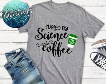 fueled by science and coffee -t shirt
