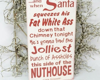 And when Santa squeezes his fat white ass down that chimney, Christmas vacation,  9.5x18 Solid Wood Sign, Choose hanger
