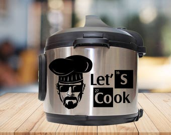 Instant pot Decal, I am the one who cooks, lets cook, walter white, heisenberg, pressure cooker
