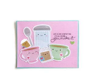 Life is like a cup of tea; it's all in how you make it! - handmade greeting card - Friendship, birthday , hello card, Tea cup card - Cute!