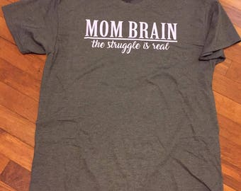 Mom Brain T-Shirt // The Struggle is Real
