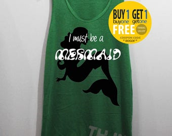 I Must Be a Mermaid Shirt Tank Top Singlet Tunic TShirt T Shirt