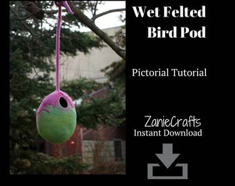Instant Download - Wet Felting Tutorial - Felted Bird House Vessel - Wool Birdhouse Instructions - Pictorial Tutorial - Wet Felting - 30pics