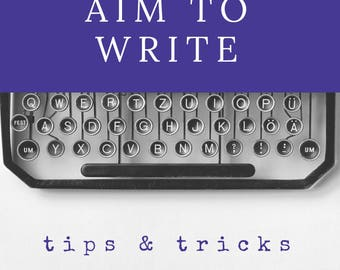 Aim To Write: Tips & Tricks for Freeing the Scribe Within
