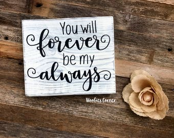 You will forever be my always, Bedroom wall decor, Rustic wall decor, Mothers Day gift, Bedroom sign, Anniversary gift, Wood sign