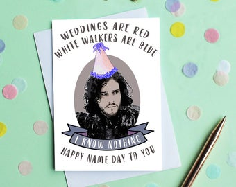 Game of Thrones Birthday Card, Jon Snow Card, I Know Nothing Card, Funny Birthday Card, HBO, Pop Culture Card, Happy Name Day To You Card