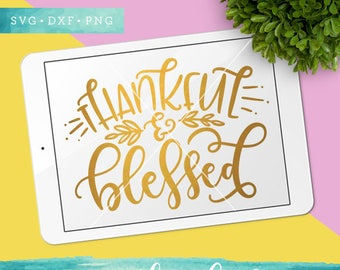 Thankful and Blessed SVG Cutting Files / Thanksgiving SVG Files Sayings / Fall SVG for Cricut Silhouette