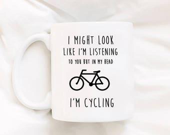 I Might Look Like I'm Listening To You But In My Head I'm Cycling Bicycle Mug Mug For Bikers Biking Mug Adventure Mug Bicycle Gift