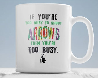 Archer mug - gift for archer- If you are too busy to shoot arrows you are too busy mug