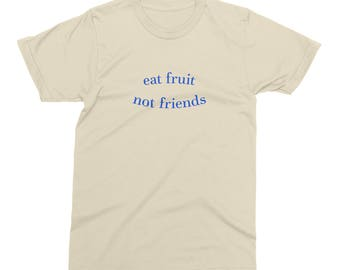 Eat Fruit Not Friends Shirt