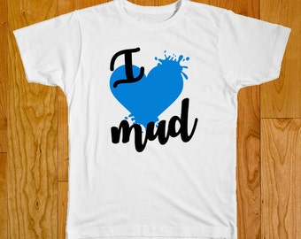 I Love Mud - Mud Bogging Fan - Baby Mudder - Great for Gifts!