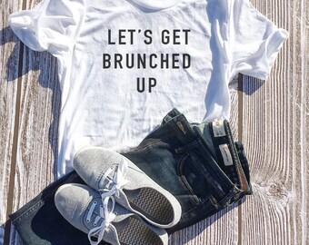 Let's Get Brunched Up, Brunch, Brunch Shirt, Sunday Funday, Sunday Funday Shirt, Mimosa Shirt, Breakfast, Coffee Shirt, Drinking Shirt