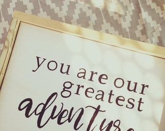 You Are Our Greatest Adventure | Nursery Decor , Sign , Baby Shower, Gift Idea, Home Decor
