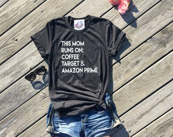 this mom runs on coffee target and amazon prime, dark grey unisex tee, mom life, mom life shirt, mom gift, mom gifts, mommy and me shirt