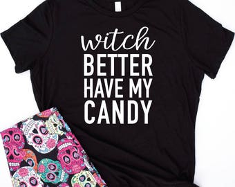Witch Better Have My Candy Shirt - Funny Halloween Tshirt - Funny witch shirt - Halloween shirt - Womens Halloween tee - Witch Shirt