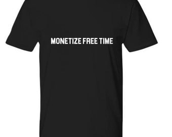 Monetize Free Time T-Shirt (S-3XL)