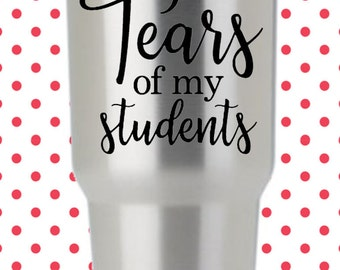Tears of my Students Yeti Water Bottle Tumbler Decal
