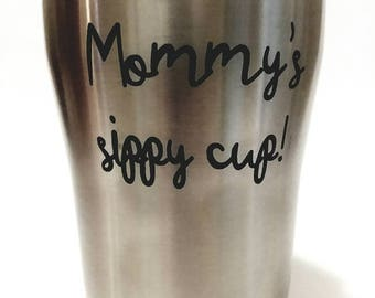 Mommy's sippy cup, Mommy's wine glass, Mommy's tumbler, Mommy's coffee cup, Mom's gift, Mommy's mug, Mommy's sippy, Mommy's cup