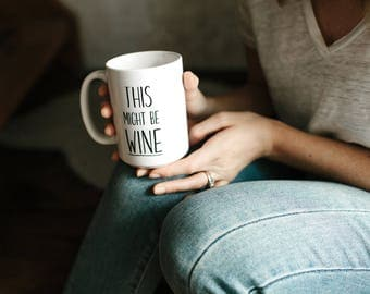 This Might be Wine, Mom gift, Girlfriend Gift, Gift for Her, Best Friend gift, Gift for Mom, Mom Mug, Funny mug, Coffee mug, Wine Mug