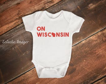 ON WISCONSIN baby outfit - baby badger clothes, Cute state bodysuit, handmade, Madison, WI - Baby shower gift -- By Eclectic Badger