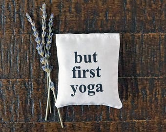 But First Yoga Lavender Sachet, Yogi Gift, Yoga Lover Gift, Best Friend Gift, Yoga Teacher Gift, Namaste Gift, Yoga Bag Sachet
