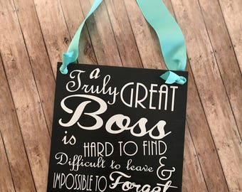 A Truly Great Boss is Hard To Find, Difficult to Leave & Impossible To Forget