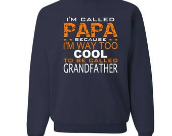 I'm Called Papa Because I'm Too Cool To Be Called Grandpa Crewneck Sweatshirt - Grandpa Sweatshirt - Papa Crewneck - Men's shirt
