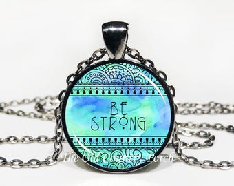 Be Strong-Glass Pendant Necklace/Inspirational/mothers day/bridal gift/Gift for her/girlfriend gift/friend gift/birthday gift/boho