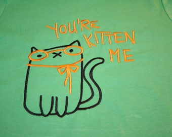 You're Kitten Me, embroidered T-Shirt ready to be Personalized, or as is.
