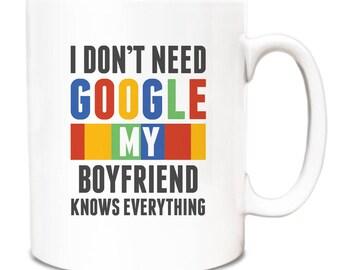 I Don't Need Google Mug - Mum Dad Boyfriend Girlfriend Nan Grandad Husband Wife