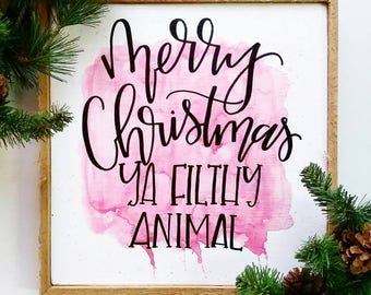 Merry Christmas Ya Filthy Animal - sign