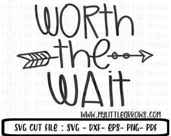 Worth the wait SVG, DXF, EPS, png Files for Cutting Machines Cameo or Cricut - baby girl svg - baby boy svg - newborn svg - arrow svg