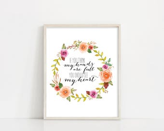Mothers Day Gift - If You Think My Hands Are Full You Should See My Heart - 8x10 Digital Print - Mom Gift Printable Art - INSTANT DOWNLOAD