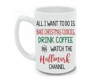 Christmas Mug | All I want to Do is Bake Christmas Cookies, Drink Coffee and Watch The Hallmark Channel | Hallmark Mug | Hallmark Movies