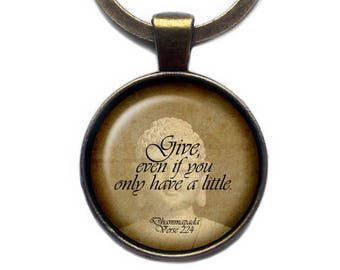 """The Buddha Dhammapada Verse 224 """"Give, even if you only have a little."""" Keychain Keyring"""