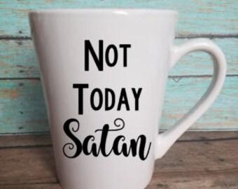 Not today Satan mug, inspirational coffee mug, Christian coffee mug, gift for anyone, coffee mug with quote, religious coffee mug, not today