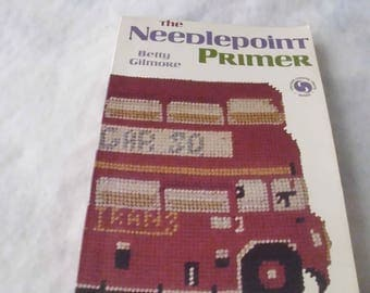 The Needlepoint Primer / Betty Gilmore / Basic Stitches / Making Patterns / Geometic Designs / Sizing and Finishing / Borders and Textures