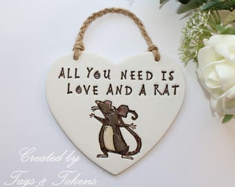 Handmade Hanging Heart - All You Need Is Love And A Rat. Super Little Rat Lovers or Rat Owners Gift. Animal Lovers Gift.