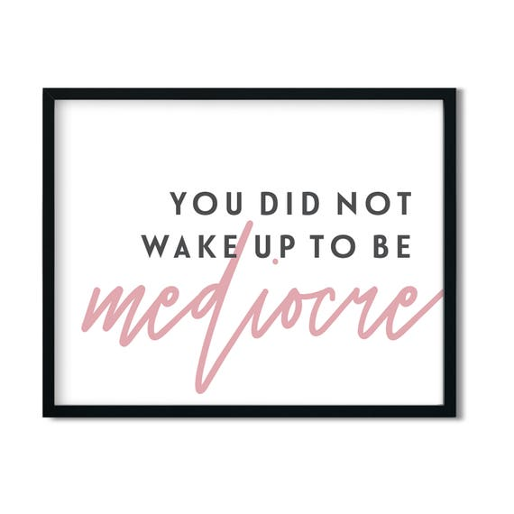 You Did Not Wake Up To Be Mediocre - Inspirational Art Print