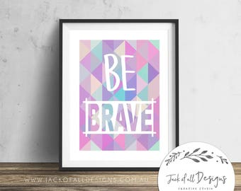 Be Brave - Wall Art Print