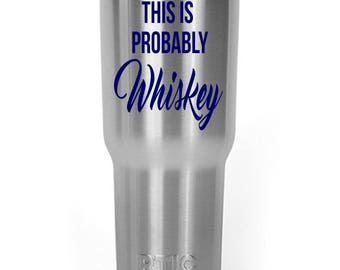 This Is Probably Whiskey Decal Sticker for Your Yeti RTIC Rambler Tumbler Cooler Coldster Tervis