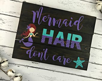 Mermaid Hair Don't Care - Mermaid Sign -Beach Sign - Girl's Beach Decor - Messy Hair - Beach Hair Don't Care