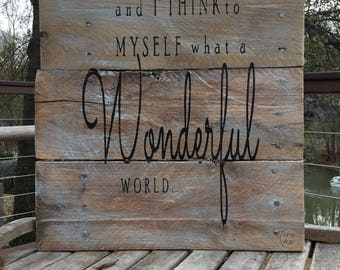 and I think to myself what a Wonderful World,Pallet wood sign,wood sign saying,Loius Armstrong,inspirational sign,farmhouse decor