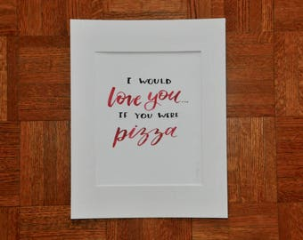 I Would Love You if You Were Pizza -  Hand Lettering Quote