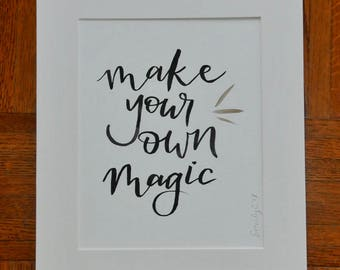 Make Your Own Magic -  Hand Lettering Quote